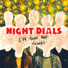 Night Dials - I've Done More Things / I'll Sleep When I Die